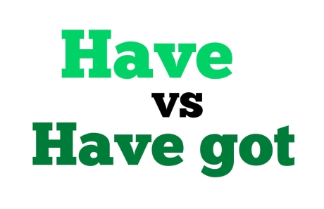 Cách sử dụng của Have và Have got khác nhau như thế nào?